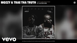 Mozzy, Trae tha Truth - Can't Believe You (Audio) ft. Jayton, Ink