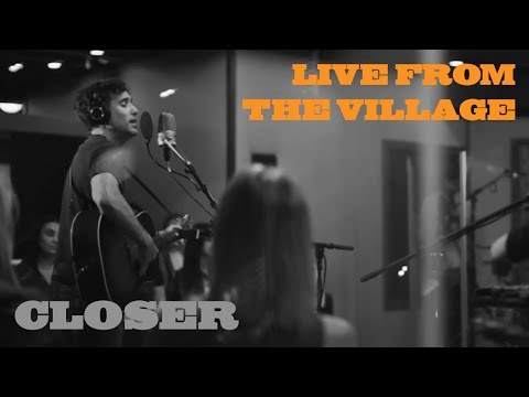 Closer (Live from the Village)