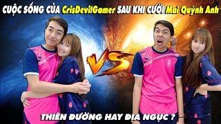 CUỘC SỐNG của CrisDevilGamer SAU KHI CƯỚI Mai Quỳnh Anh