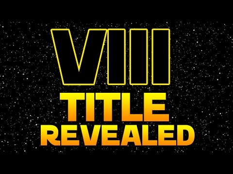 STAR WARS EPISODE 8 TITLE REVEALED! - THE LAST JEDI (видео)