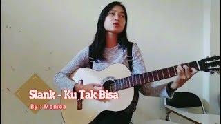 Slank - Ku Tak Bisa (Cover by Monica)