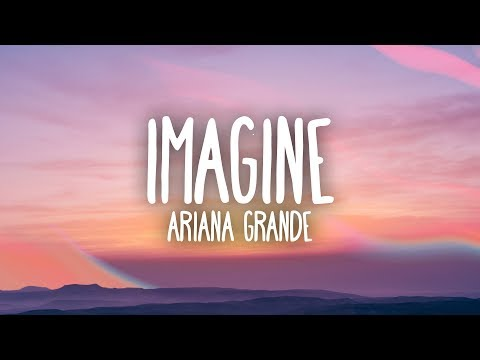 Ariana Grande - Imagine (Lyrics) - Thời lượng: 3 phút, 33 giây.