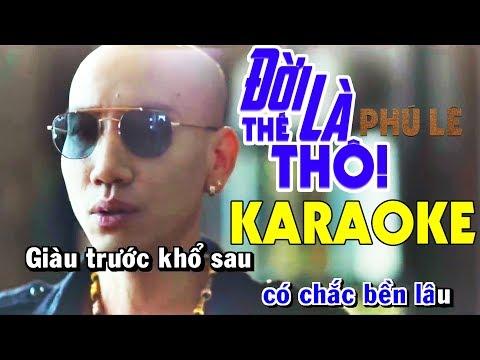 Đời Là Thế Thôi Karaoke - Phú Lê   Beat Chuẩn - Thời lượng: 4 phút, 25 giây.