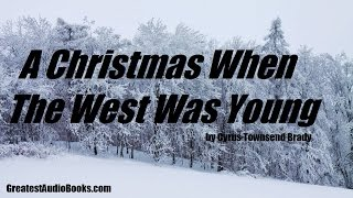 A CHRISTMAS WHEN THE WEST WAS YOUNG - FULL AudioBook