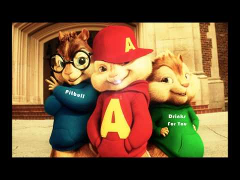 Chipmunks - Pitbull - Drinks For You (Ladies Anthem) (The Global Warming Listening Party).