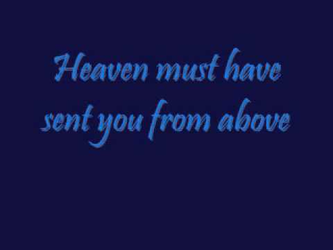 Heaven Must Have Sent You From Above