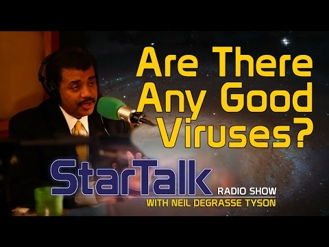 neil - With all the news about deadly viruses grabbing headlines today, a fan wants to know if there are any good viruses. Guest Dr. Ian Lipkin, Professor of Epidemiology at Columbia, tells Neil deGrasse...