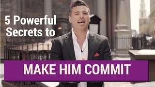 Video 5 Powerful Secrets to Get Him to Commit to You MP3, 3GP, MP4, WEBM, AVI, FLV Agustus 2019