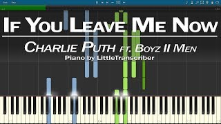 Video Charlie Puth - If You Leave Me Now (Piano Cover) ft. Boyz II Men by LittleTranscriber MP3, 3GP, MP4, WEBM, AVI, FLV Maret 2018