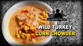 Wild Turkey Corn Chowder