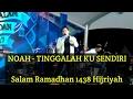 NOAH - TINGGALAH KU SENDIRI | SALAM RAMADHAN(10/06/2017)