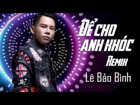 Để Cho Em Khóc Remix - Lê Bảo Bình - Thời lượng: 5:46.
