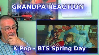 Please help me work towards my goal of 20,000 Subscribers!SUBSCRIBE HERE ► https://www.youtube.com/c/GrandpaReactsHey Guys, Grandpa Reacts coming at you with another Reaction video.Today we are going to be reacting to BTS '봄날 (Spring Day)' MVFollow my Facebook page for updateshttps://www.facebook.com/GrandpaReacts/https://www.facebook.com/profile.php?id=100015993844810If you enjoyed the video please comment, like and subscribe for more videos to come.  Leave your video suggestions in a comment down below, or email them to me at - grandpareacts@gmail.comORIGINAL VIDEO - GO SUBSCRIBE TO THEIR CHANNELhttps://www.youtube.com/watch?v=xEeFrLSkMm8BACKGROUND MUSIC -  GO SUBSCRIBE TO HIS CHANNELGiyo - Amazing artist, go and support his music.https://www.youtube.com/user/GiyoMusic/featuredChannel Art by Henry Brownhttps://www.youtube.com/channel/UCU9PIQOBnrjN2D8YNFoffOA/featured