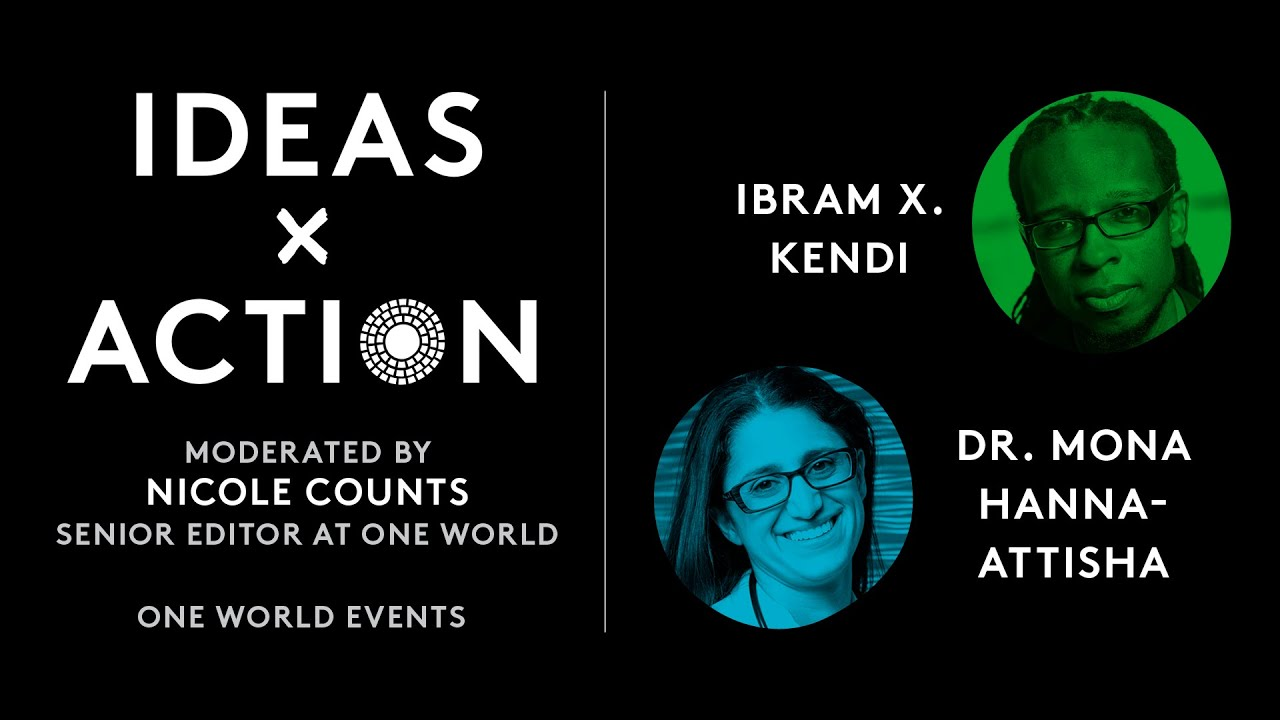 One World Ideas x Action and Color of Change Presents Dr. Ibram X. Kendi and Dr. Mona Hanna-Attisha