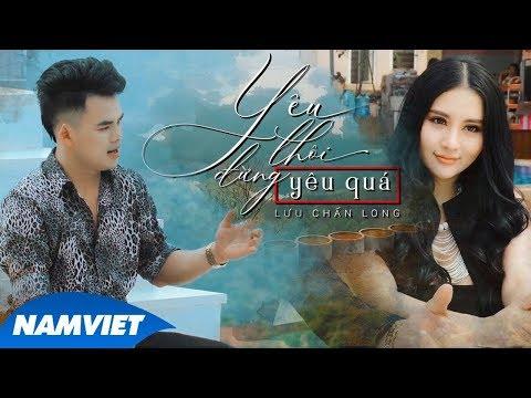 Yêu Thôi Đừng Yêu Quá - Lưu Chấn Long (MV 4K OFFICIAL) - Thời lượng: 10 phút.