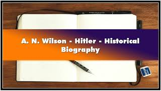 A. N. Wilson - Hitler - Historical Biography Audiobook