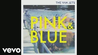 The Van Jets - Pink & Blue (Still)