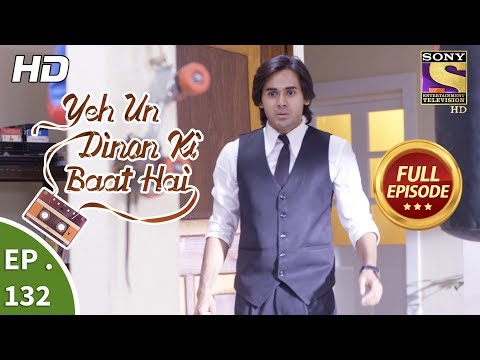 Yeh Un Dinon Ki Baat Hai - Ep 132 - Full Episode - 7th  March, 2018
