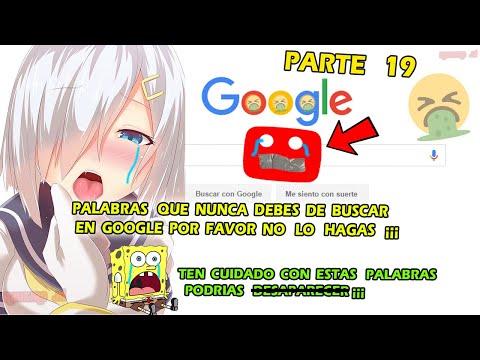 PALABRAS QUE NUNCA DEBES DE BUSCAR EN GOOGLE POR FAVOR NO LO HAGAS - PARTE 19