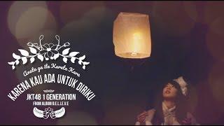 Download Lagu JKT48 - Karena Kau Ada Untukku (Anata ga ite Kureta Kara) FMV Mp3