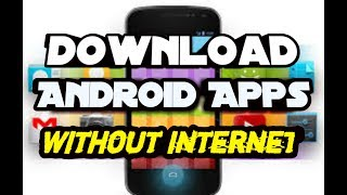 Learn How to download apps and games without internet on android.