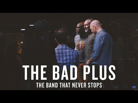 The Bad Plus: The Band That Never Stops