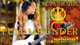 【Dream Theater】 - 「Pull Me Under」 GUITAR COVER † BabySaster