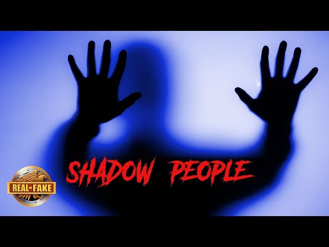 SHADOW PEOPLE - real or fake?