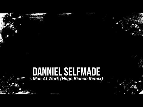 Danniel Selfmade - Man At Work (Hugo Bianco Remix)
