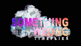 Thumbnail for Timeflies — Something Wrong