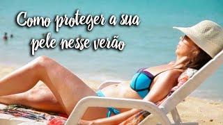 Fica a Dica - Como proteger a sua pele nesse verão