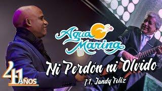Agua Marina  Ni perdón ni olvido ft. Jandy Feliz