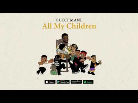 Gucci Mane - All My Children (Official Audio)