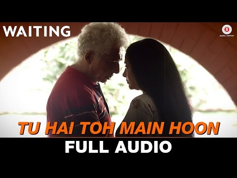 Tu Hai Toh Main Hoon - Full Song | Waiting | Anush