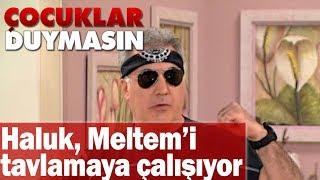 Video Haluk, Meltem'i yeniden tavlamaya çalışıyor! - Çocuklar Duymasın MP3, 3GP, MP4, WEBM, AVI, FLV Mei 2018