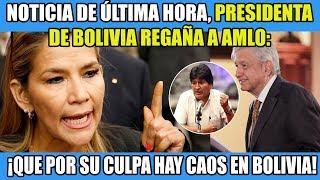 DE ÚLTIMA HORA: PRESIDENTA DE BOLIVIA LE ORDENA A AMLO QUE CALLE A EVO
