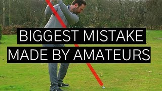 THE BIGGEST MISTAKE MADE BY AMATEURS IN THE GOLF SWING