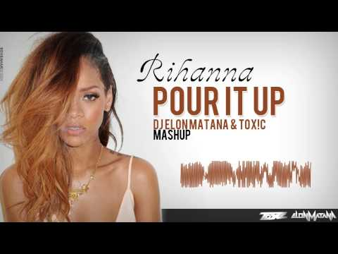 Rihanna – POUR IT UP [DJ Elon Matana & Toxic Mashup]