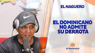 El Naguero – El Dominicano NO ADMITE su derrota