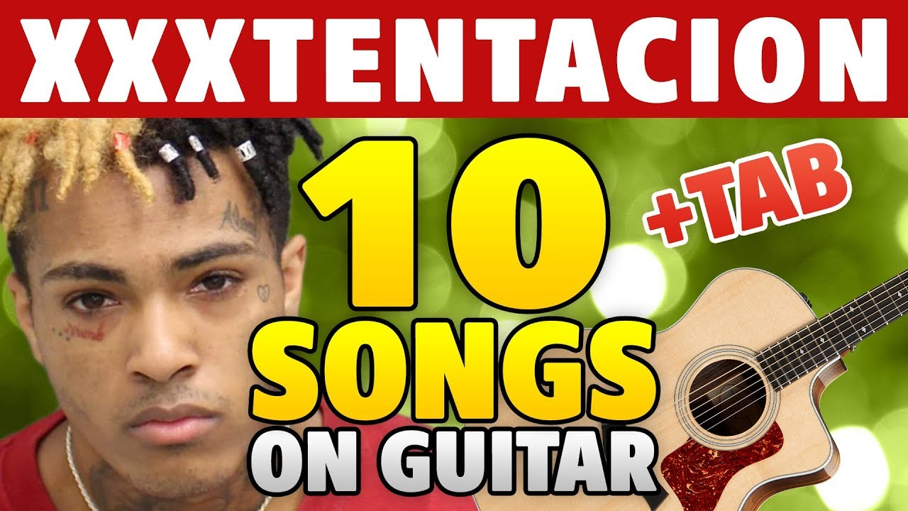 XXXTENTACION Guitar Tutorial. TOP10 Songs (guitar cover +TAB, +Chords (NEW SONG BAD! Included)