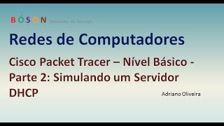 Simulando um servidor DHCP no Packet Tracer Bóson Treinamentos: http://www.bosontreinamentos.com.br Facebook:...