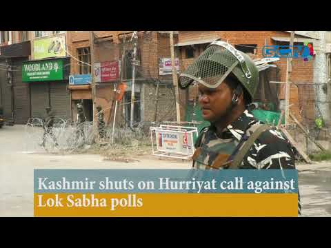 Kashmir shuts on Hurriyat call against Lok Sabha polls