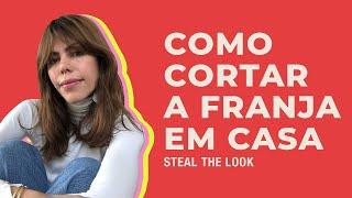 STEAL THE LOOK apresenta: como cortar a franja em casa