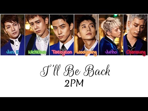 2PM - I'll Be Back {Color Coded Lyrics Han/Rom/Eng}