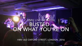 Download Lagu Busted - On What You're On (Live at hmv 363 Oxford Street, 2016) Mp3