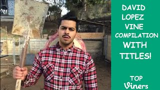 David Lopez Vine Compilation with Titles - All David Lopez Vines - Top Viners ✔