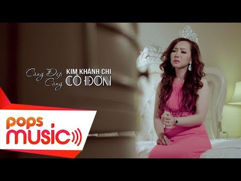 Càng Đẹp Càng Cô Đơn | Kim Khánh Chi - Thời lượng: 5 phút, 47 giây.
