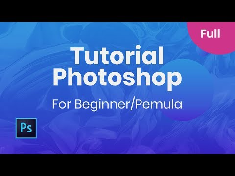 Full Tutorial Photoshop CC 2018 - Pemula