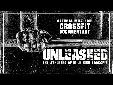 Unleashed: The Athletes of Mile High Crossfit (OFFICIAL MILE HIGH CROSSFIT DOCUMENTARY)