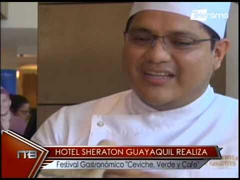 Hotel Sheraton Guayaquil realiza festival Gastronómico Ceviche, Verde y Café